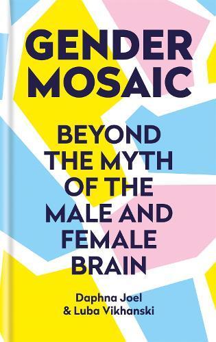 Gender Mosaic: Beyond the Myth of the Male andFemaleBrain