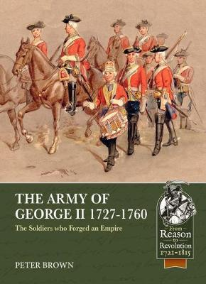 The Army of George II  1727-1760: The Soldiers Who ForgedanEmpire