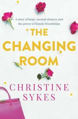 The Changing Room: A story of hope, second chances and the power offemalefriendship