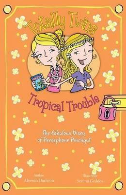 Totally Twins Tropical Trouble: The Fabulous Diary of Persephone Pinchgut