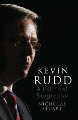 Kevin Rudd: An Unauthorised Political Biography