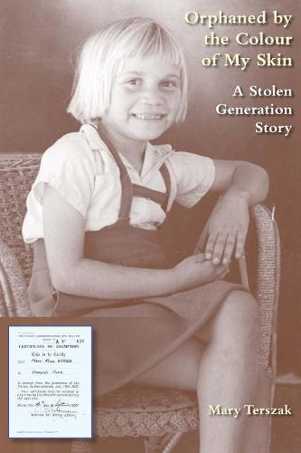 Orphaned by the Colour of My Skin: A StolenGenerationStory