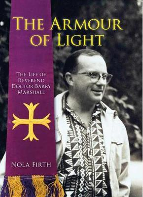 The Armour of Light: The Life of Reverend DoctorBarryMarshall