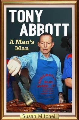 Tony Abbott: AMan'sMan