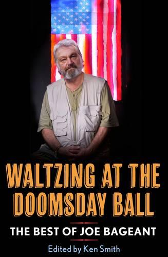 Waltzing at the Doomsday Ball: The best ofJoeBageant