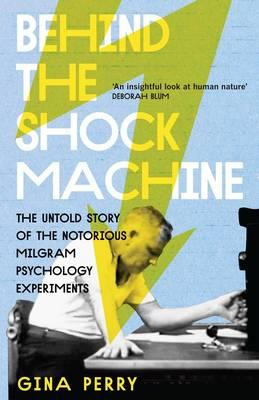 Behind The Shock Machine: The Untold Story Of The NotoriousMilgram Psychology Experiments