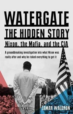 Watergate, the Hidden Story: Nixon, the Mafia, and the CIA