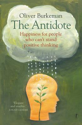 The Antidote: Happiness for People Who Can't StandPositiveThinking