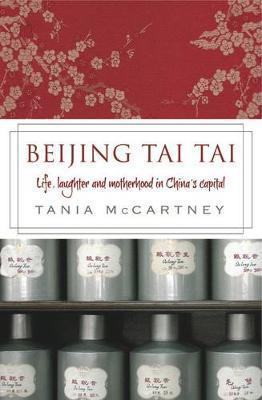 Beijing Tai Tai: Life, Laughter and Motherhood inChina'sCapital