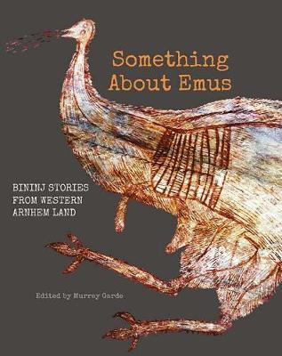 Something About Emus: Bininj Stories from Western Arnhem Land
