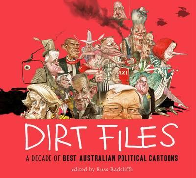 Dirt Files: A Decade of Best Australian Political Cartoons