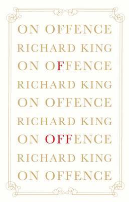On Offence: The PoliticsofIndignation