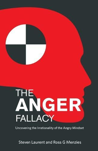 The Anger Fallacy: Uncovering the Irrationality of the Angry Mindset