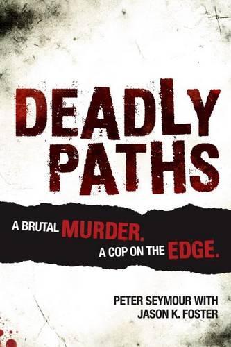 Deadly Paths: A Brutal Murder, a Cop ontheEdge