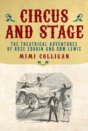 Circus and Stage: The Theatrical Adventures of Rose Edouin and G. B. W. Lewis