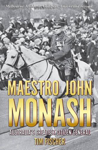 Maestro John Monash: Australia's GreatestCitizenGeneral