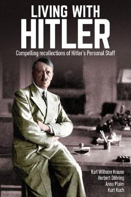 Living with Hitler: Compelling Recollections of Hitler'sPersonalStaff