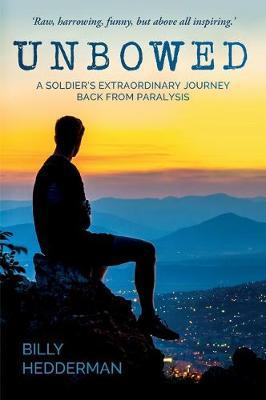 Unbowed: A Soldier's Extraordinary Journey Back from Paralysis
