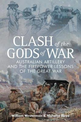 Clash of the Gods of War: Australian Artillery and the Firepower Lessons of the Great War