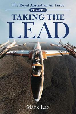 Taking the Lead: The Royal Australian Air Force 1972-1996