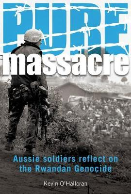 Pure Massacre: Aussie Soldiers Reflect on theRwandanGenocide
