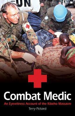 Combat Medic: An Australian's Eyewitness Account of theKibehoMassacre