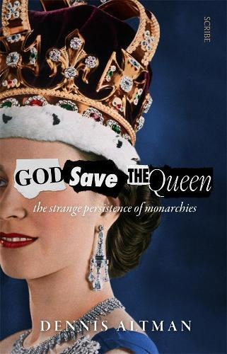 God Save the Queen: The Strange PersistenceofMonarchies