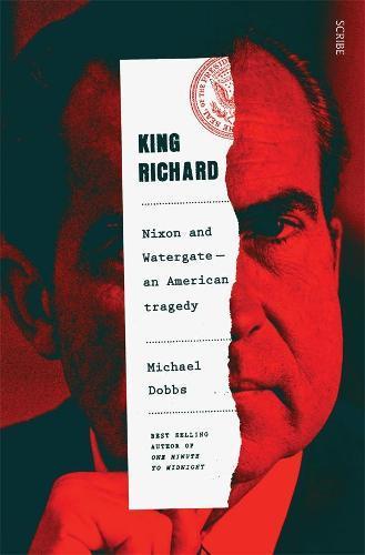 King Richard: Nixon and Watergate - anAmericantragedy