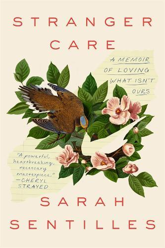 Stranger Care: A Memoir of Loving What Isn't Ours
