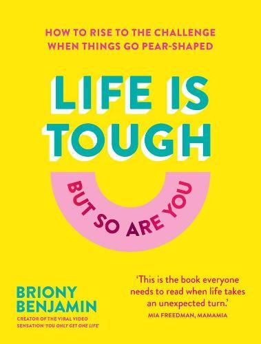 Life Is Tough (But So Are You): How to rise to the challenge when thingsgopear-shaped