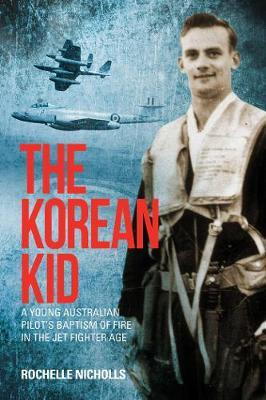 The Korean Kid: A Young Australian Pilot's Baptism of Fire in the Jet FighterAge