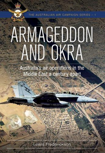 Armageddon and OKRA: Australia's air operations in the Middle East acenturyapart