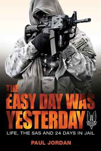 The Easy Day Was Yesterday: Life, The SAS and 24 DaysinJail