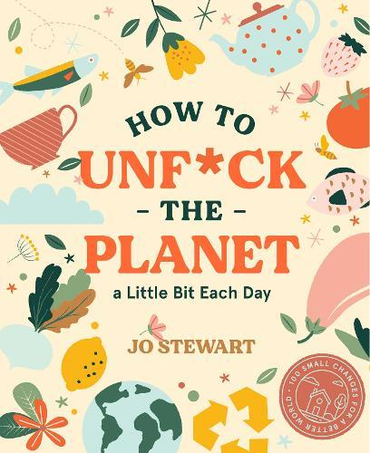How to Unf*ck the Planet a Little BitEachDay