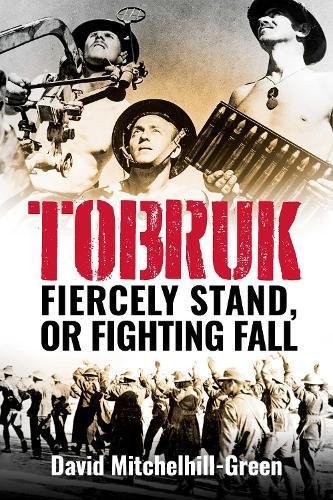 Tobruk: Firecely Stand orFightingFall