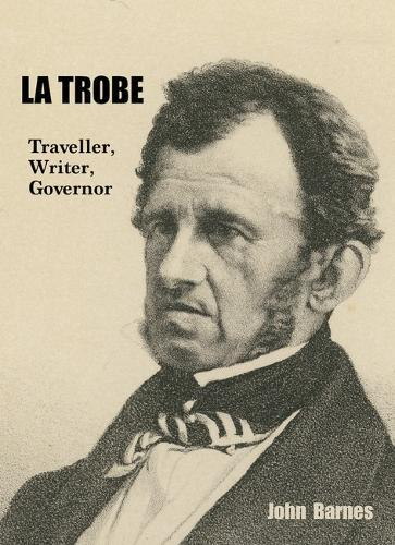 La Trobe: The Life and Times of the First Governor of Victoria