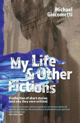 My Life & Other Fictions: A collection of short stories (and why theywerewritten)