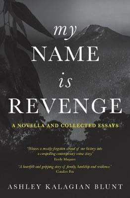 My Name Is Revenge: A Novella and Collected Essays