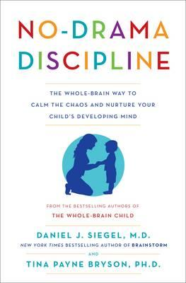 No-Drama Discipline: The Whole-Brain Way to Calm the Chaos and Nurture Your Child'sDevelopingMind