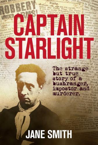 Captain Starlight: The Strange but True Story of a Bushranger, ImposterandMurderer