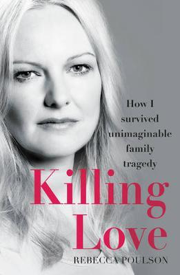 Killing Love: How I survived unimaginable family tragedy