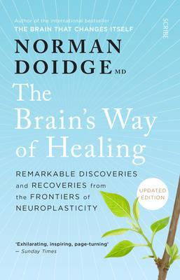 The Brain's Way of Healing: Remarkable discoveries and recoveries from the frontiersofneuroplasticity,