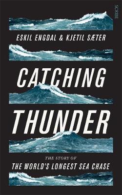 Catching Thunder: The True Story of the World's LongestSeaChase