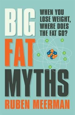 Big Fat Myths: When you lose weight, where does thefatgo?