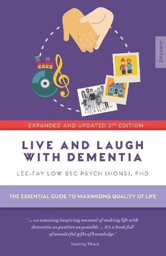 Live and Laugh with Dementia: The Essential Guide to Maximizing QualityofLife