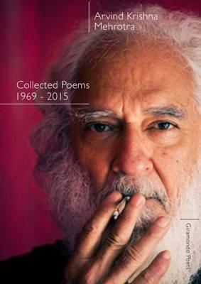Arvind Krishna Mehrotra: Collected Poems 1969-2015