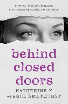Behind Closed Doors: Four children by her father. Thirty years of horrific sexual abuse