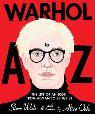 Warhol A to Z: The Life of an Icon from AdmantoZeitgeist