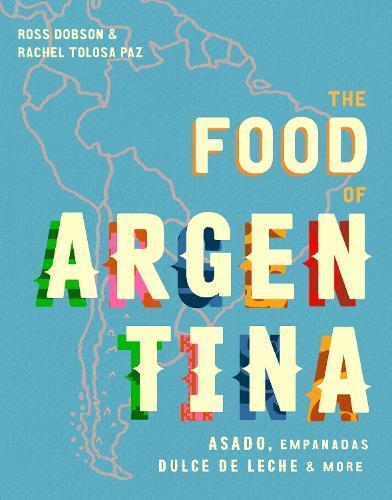 The Food of Argentina: Asado, empanadas, dulce de lecheandmore