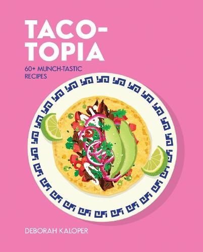 Taco-topia: 60+Munch-tasticrecipes